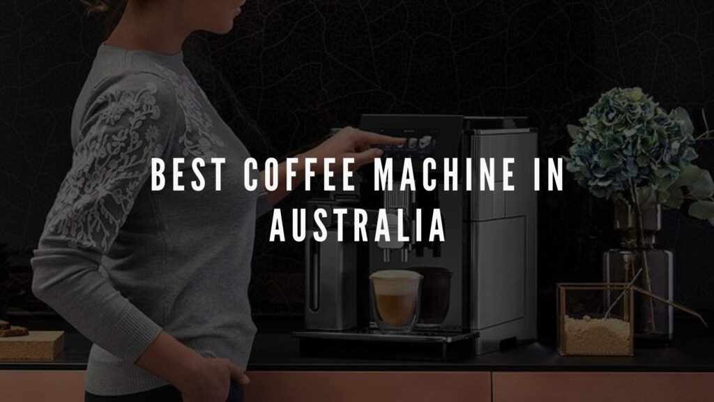 best coffee machine in australia
