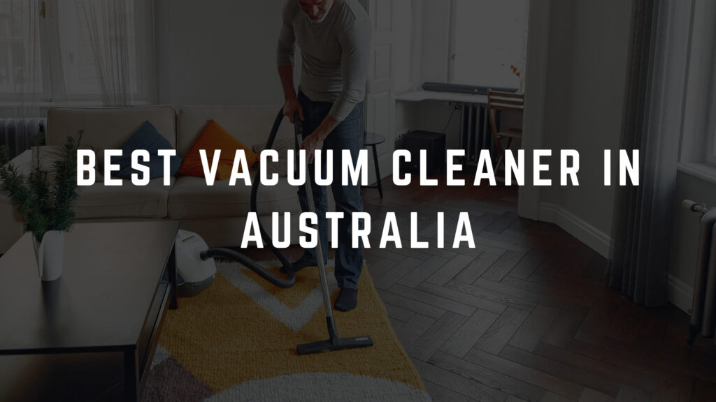 Best Vacuum Cleaner in Australia