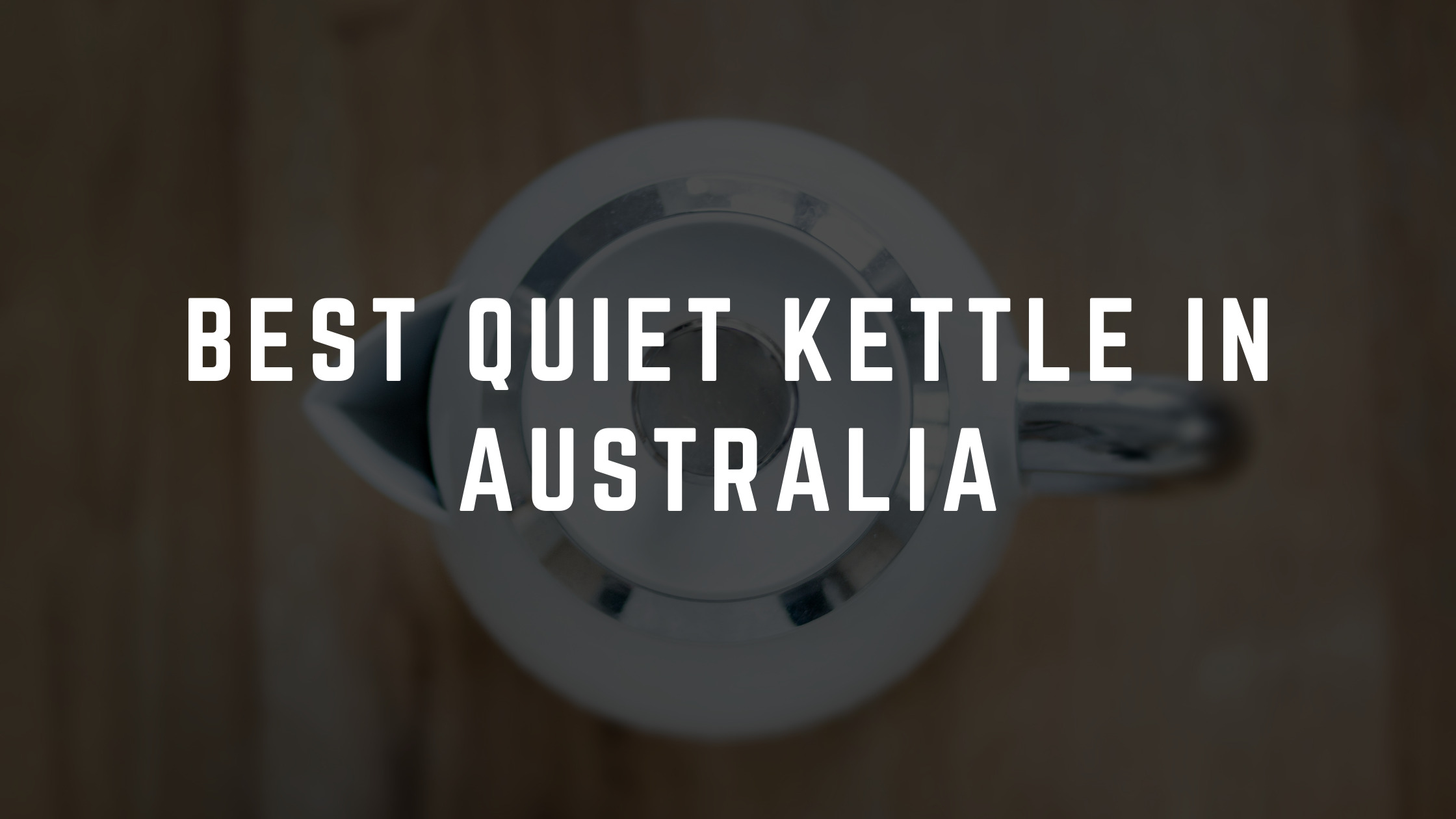quietest kettle australia