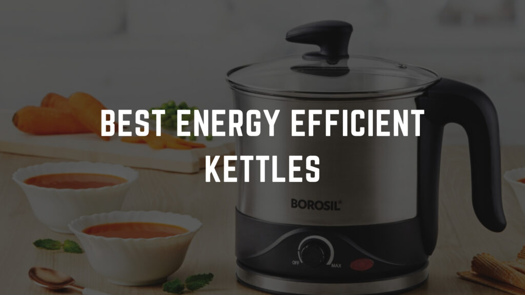 Best Energy Efficient Kettles