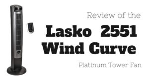 Lasko 2551 Wind Curve Platinum Tower Fan Review