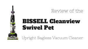 BISSELL Cleanview Swivel Pet Upright Bagless Vacuum Cleaner Review