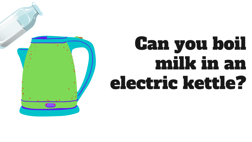 Can you boil milk in electric kettle