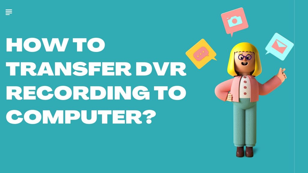 How to transfer DVR recording to Computer