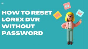 How to reset lorex dvr without password
